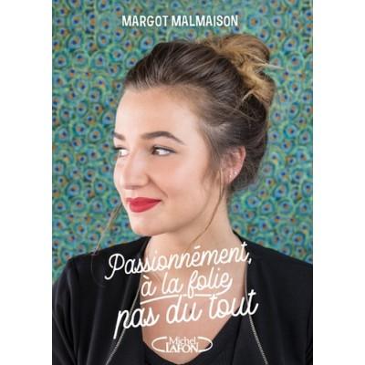 Passionnément, à la folie ,pas du tout - Margot Malmaison Stella Delmas