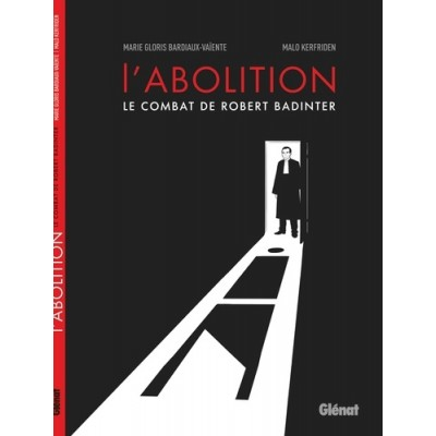 L'abolition - Le combat de Robert Badinter - Marie Gloris-Bardiaux-Vaïente, Malo Kerfriden