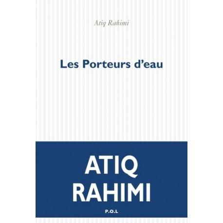 Les Porteurs d'eau - Atiq Rahimi