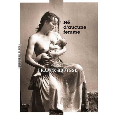 Né d'aucune femme - Franck Bouysse