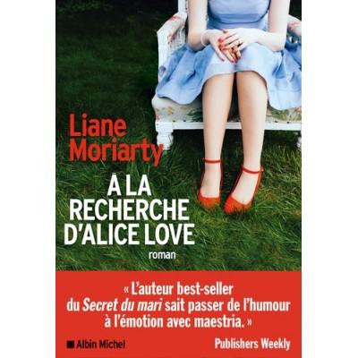 A la recherche d'Alice Love - Liane Moriarty - Beatrice Taupeau