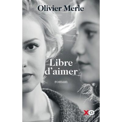 Libre d'aimer - Olivier Merle