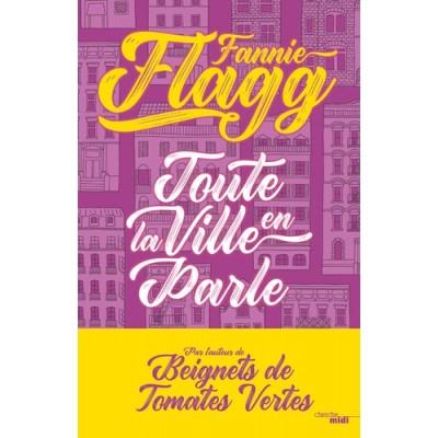 Toute la ville en parle - Fannie Flagg