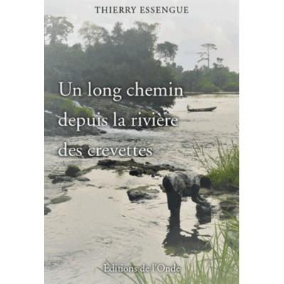 Un long chemin depuis la rivière des crevettes - Thierry Essengue