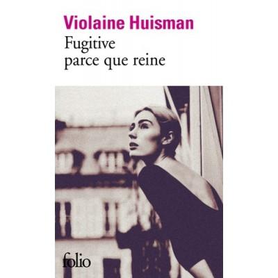 Fugitive parce que reine - Violaine Huisman