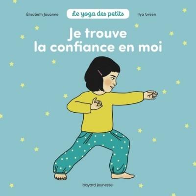 Le yoga des petits - Je trouve la confiance en moi - Elisabeth Jouanne