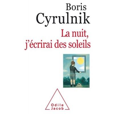 La nuit, j'écrirai des soleils - Boris Cyrulnik