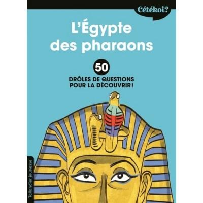 L'Egypte des pharaons - 50 drôles de questions pour la découvrir - Sophie Lamoureux