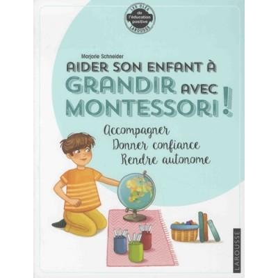 Aider son enfant à grandir avec Montessori. Accompagner, donner confiance, rendre autonome - Marjorie Schneider