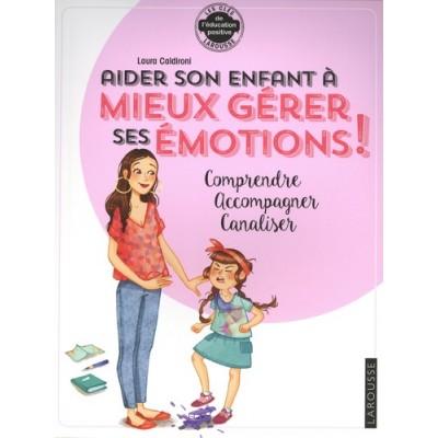Aider son enfant à mieux gérer ses émotions !. Comprendre, accompagner, canaliser - Laura Caldironi