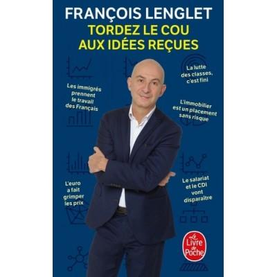 Tordez le cou aux idées reçues - François Lenglet