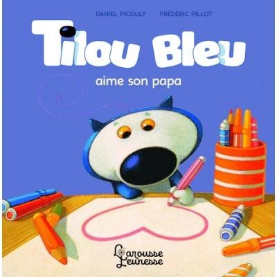 Tilou bleu aime son papa - Daniel Picouly