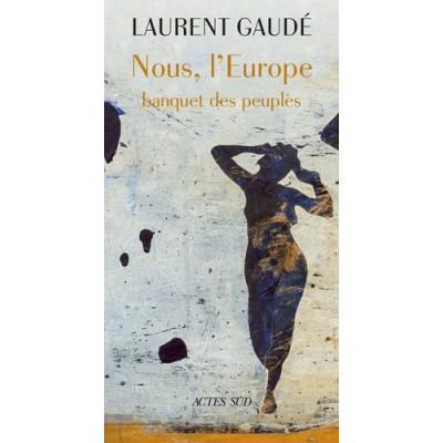 Nous, l'Europe - Banquet des peuples - Laurent Gaudé