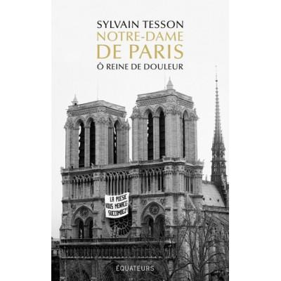 Notre-Dame de Paris - O reine de douleur - Sylvain Tesson