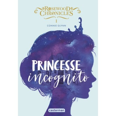Rosewood Chronicles Tome 1 Princesse incognito - Connie Glynn