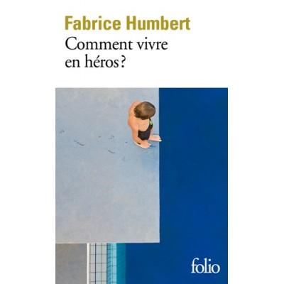 Comment vivre en héros - Fabrice Humbert