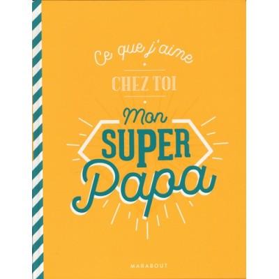 Ce que j'aime chez toi mon super papa - Marabout