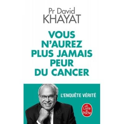 Vous n'aurez plus jamais peur du cancer - David Khayat