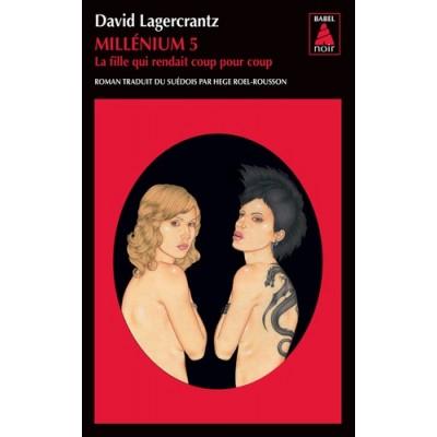 Millénium Tome 5 La fille qui rendait coup pour coup - David Lagercrantz