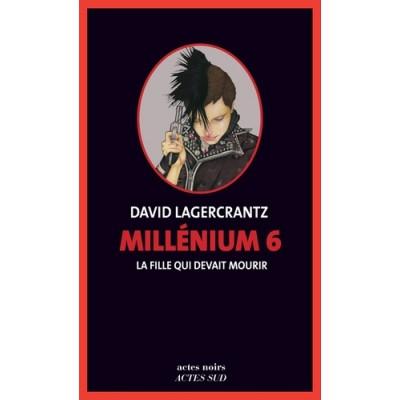 Millénium Tome 6 La fille qui devait mourir - David Lagercrantz
