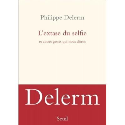 L'extase du selfie - Et autres gestes qui nous disent - Philippe Delerm