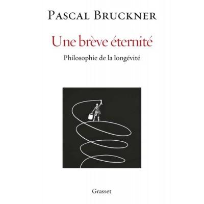 Une brève éternité - Philosophie de la longévité - Pascal Bruckner