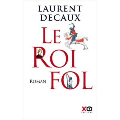 Le roi fol - Laurent Decaux