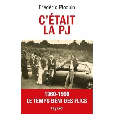 C'etait la PJ - 1960-1990, Le temps béni des flics - Frédéric Ploquin