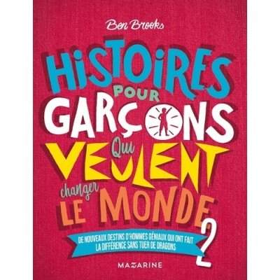 Histoires pour garcons qui veulent changer le monde - Tome 2 - Ben Brooks