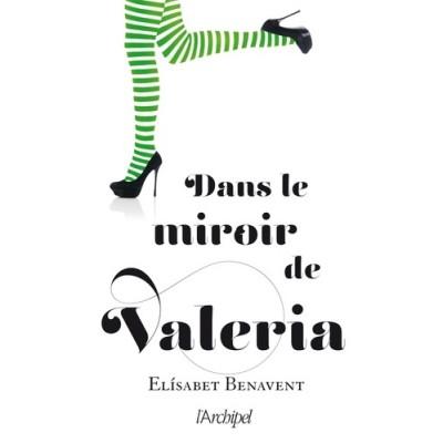 Dans le miroir de Valeria - Elisabet Benavent