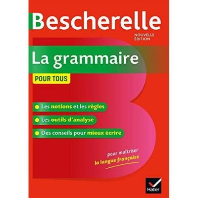 Bescherelle La grammaire pour tous - Nicolas Laurent  Bénédicte Delaunay
