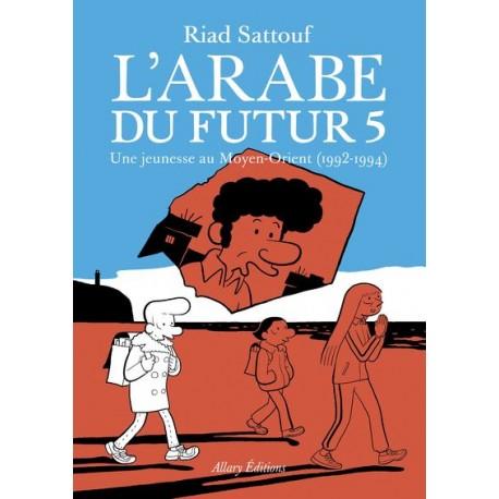 L'Arabe du futur Tome 5 - Une jeunesse au Moyen-Orient (1992-1994) - Riad Sattouf