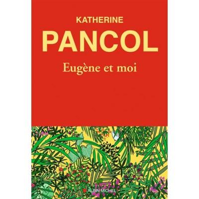 Eugène et moi - Katherine Pancol