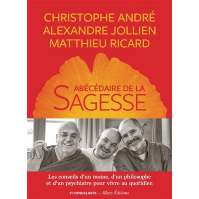 Abécédaire de la sagesse - Christophe André, Matthieu Ricard, Alexandre Jollien