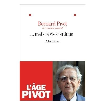 ... mais la vie continue - Bernard Pivot
